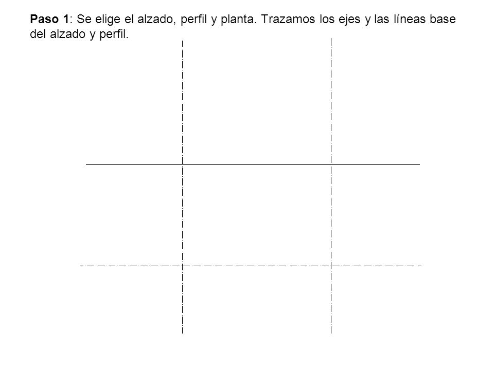 Paso 1: Se elige el alzado, perfil y planta. Trazamos los ejes y las líneas base del alzado y perfil.
