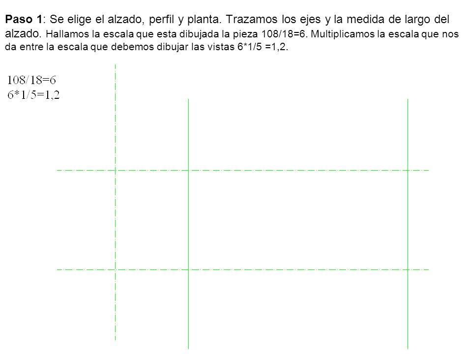 Paso 1: Se elige el alzado, perfil y planta. Trazamos los ejes y la medida de largo del alzado. Hallamos la escala que esta dibujada la pieza 108/18=6