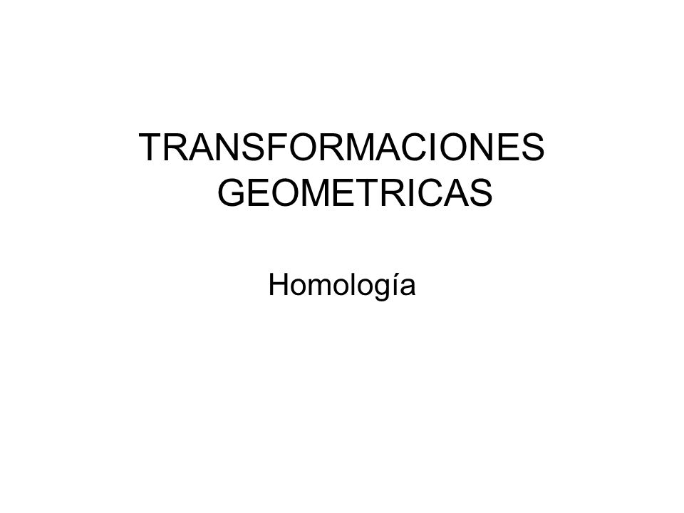 TRANSFORMACIONES GEOMETRICAS Homología