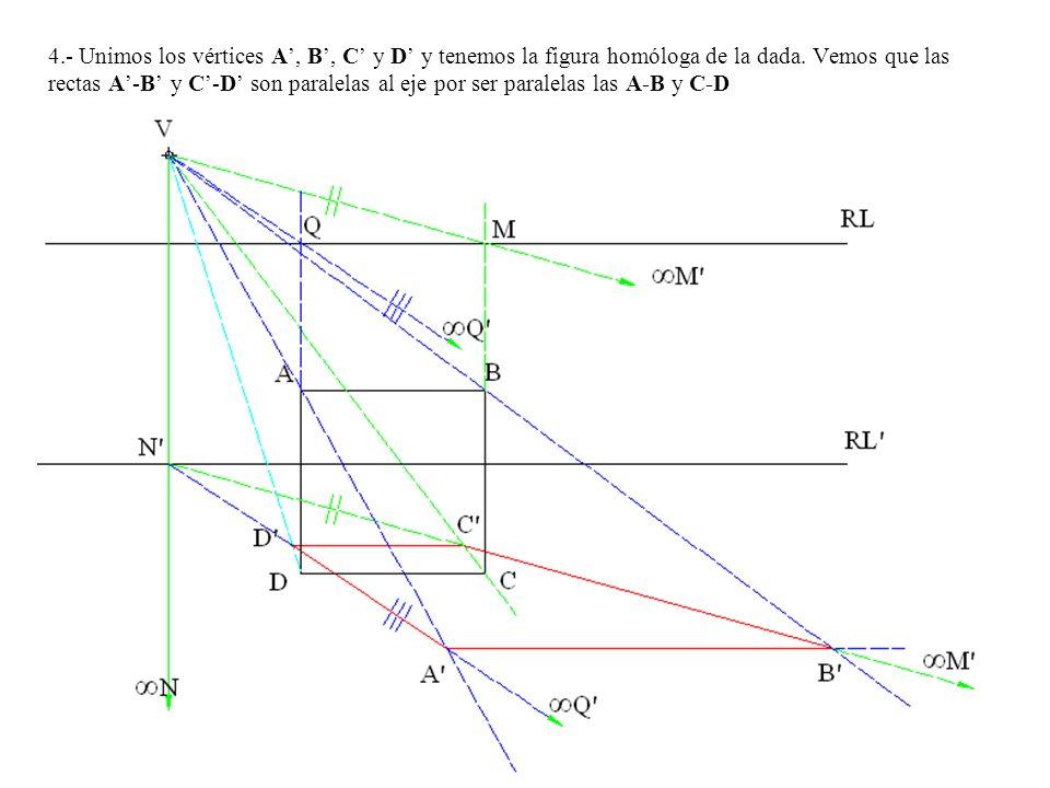 4.- Unimos los vértices A, B, C y D y tenemos la figura homóloga de la dada. Vemos que las rectas A-B y C-D son paralelas al eje por ser paralelas las