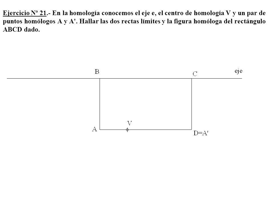 Ejercicio Nº 21.- En la homología conocemos el eje e, el centro de homología V y un par de puntos homólogos A y A'. Hallar las dos rectas límites y la