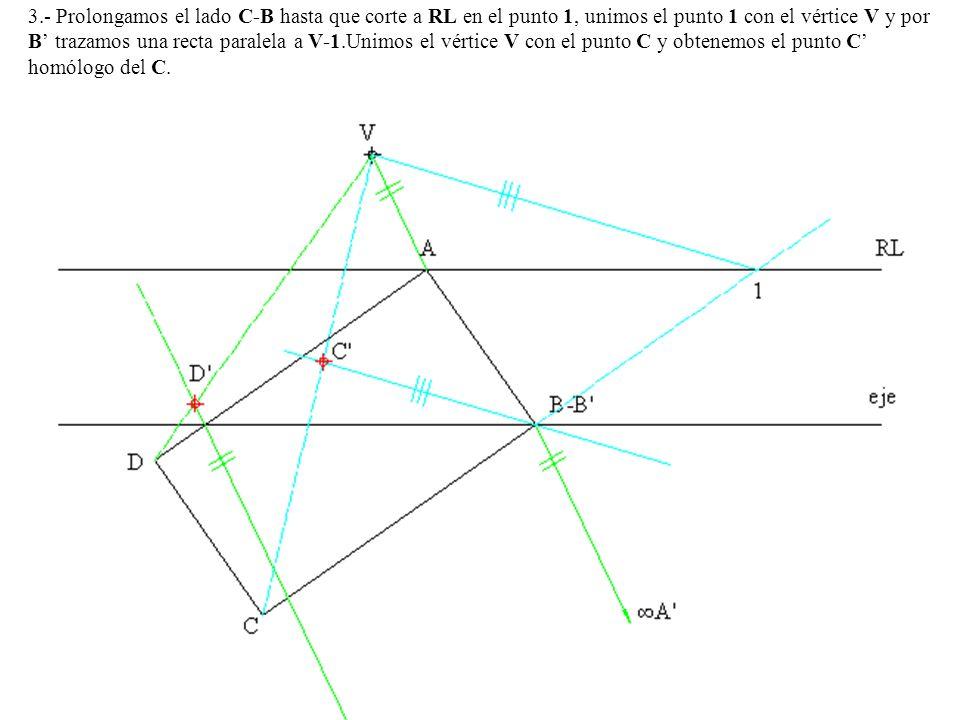 3.- Prolongamos el lado C-B hasta que corte a RL en el punto 1, unimos el punto 1 con el vértice V y por B trazamos una recta paralela a V-1.Unimos el