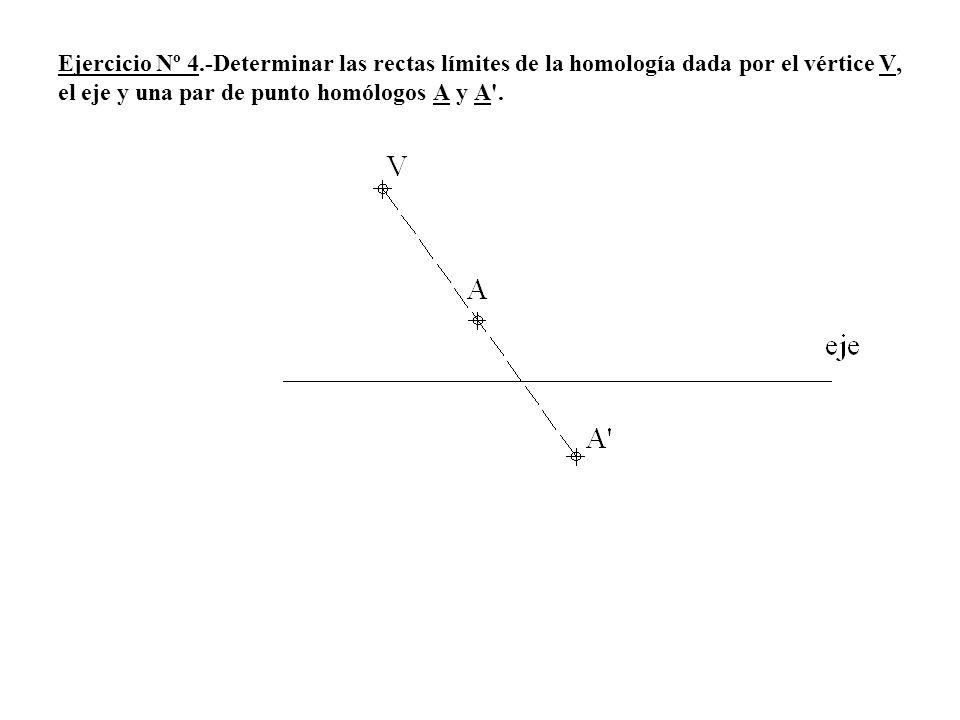 Ejercicio Nº 4.-Determinar las rectas límites de la homología dada por el vértice V, el eje y una par de punto homólogos A y A'.