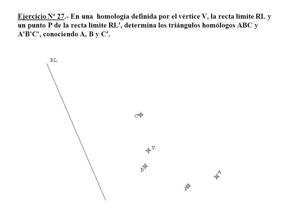 Ejercicio Nº 27.- En una homología definida por el vértice V, la recta límite RL y un punto P de la recta límite RL', determina los triángulos homólog