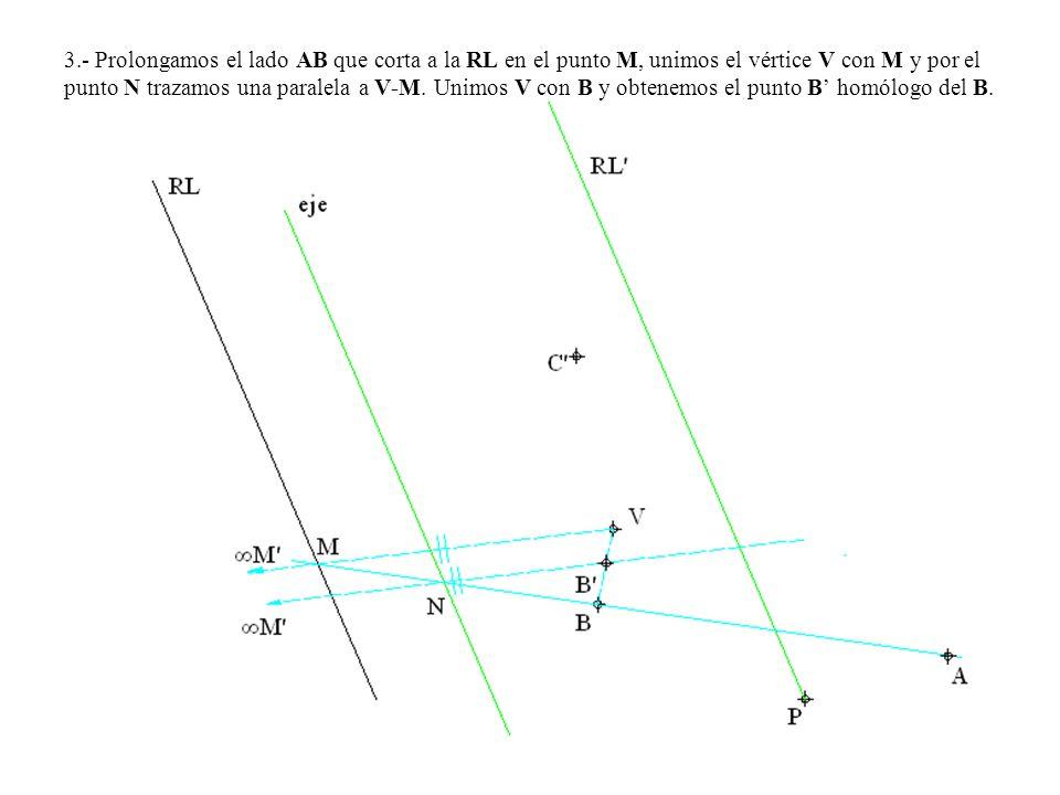 3.- Prolongamos el lado AB que corta a la RL en el punto M, unimos el vértice V con M y por el punto N trazamos una paralela a V-M. Unimos V con B y o