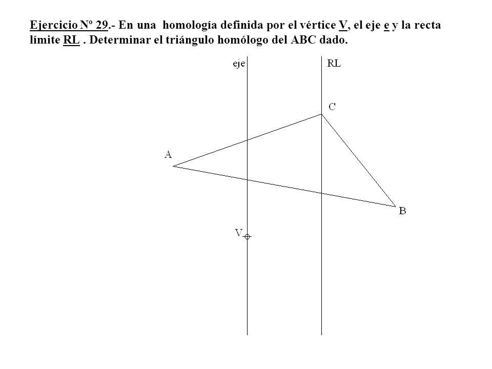 Ejercicio Nº 29.- En una homología definida por el vértice V, el eje e y la recta límite RL. Determinar el triángulo homólogo del ABC dado.