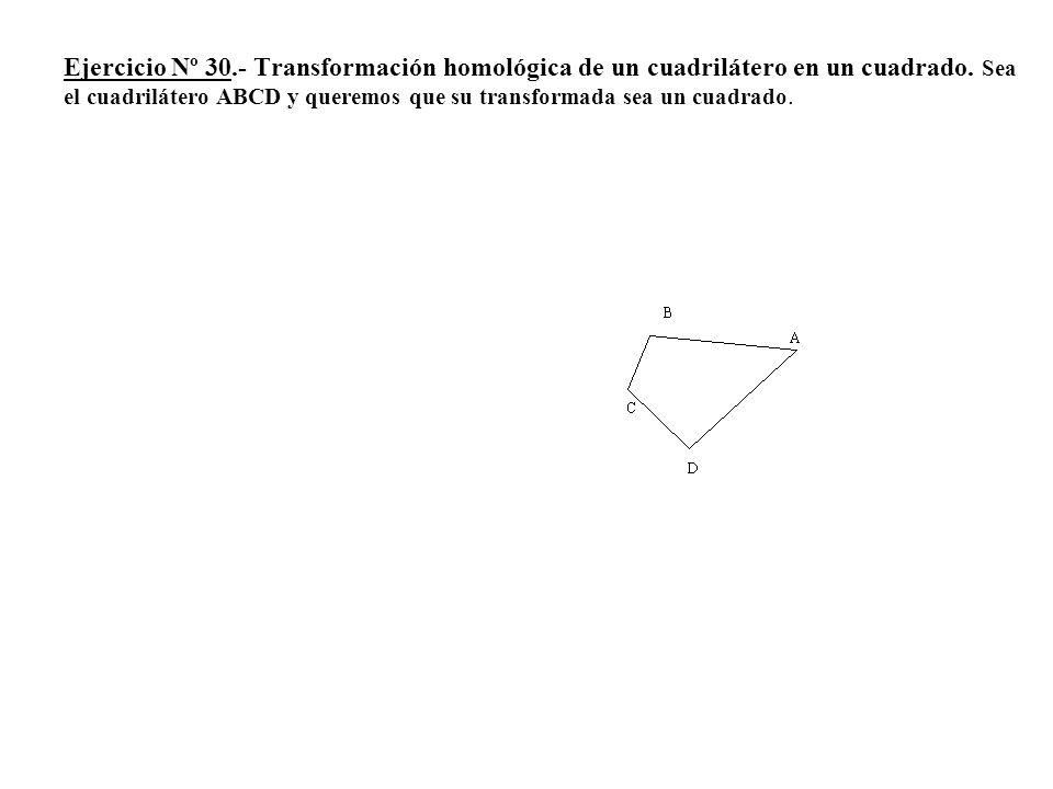 Ejercicio Nº 30.- Transformación homológica de un cuadrilátero en un cuadrado. Sea el cuadrilátero ABCD y queremos que su transformada sea un cuadrado
