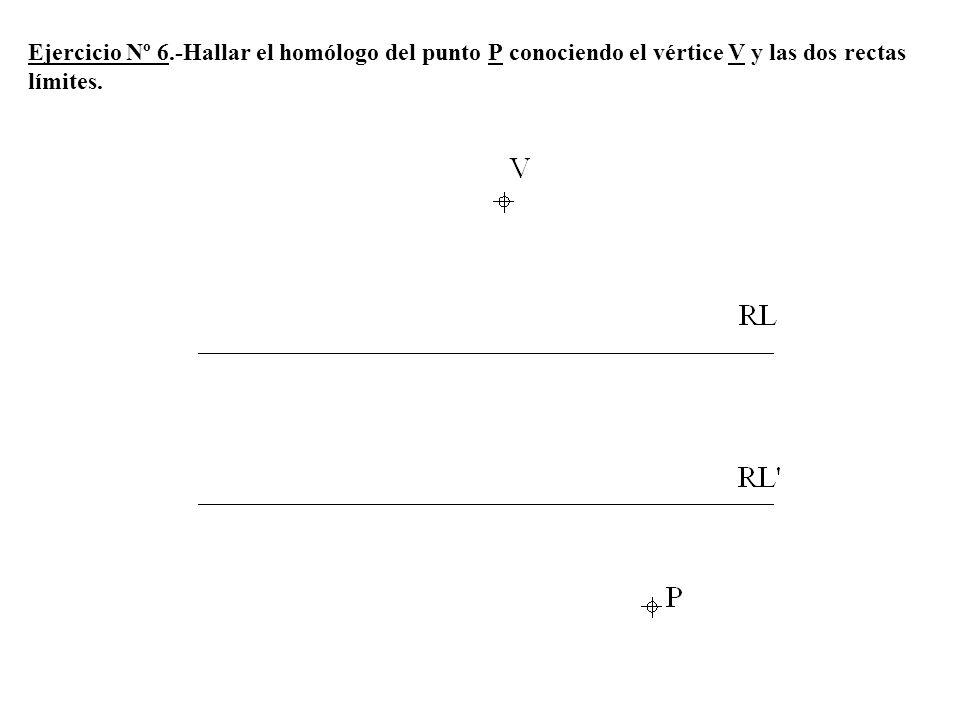 Ejercicio Nº 6.-Hallar el homólogo del punto P conociendo el vértice V y las dos rectas límites.