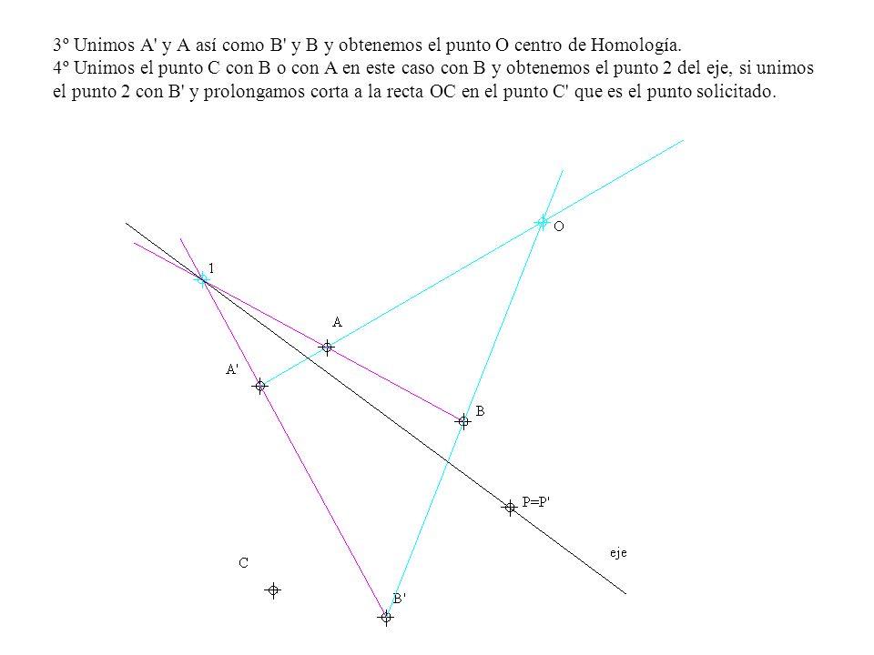 3º Unimos A' y A así como B' y B y obtenemos el punto O centro de Homología. 4º Unimos el punto C con B o con A en este caso con B y obtenemos el punt