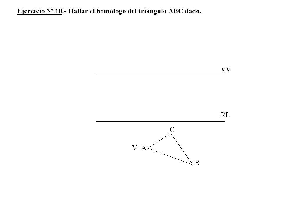Ejercicio Nº 10.- Hallar el homólogo del triángulo ABC dado.