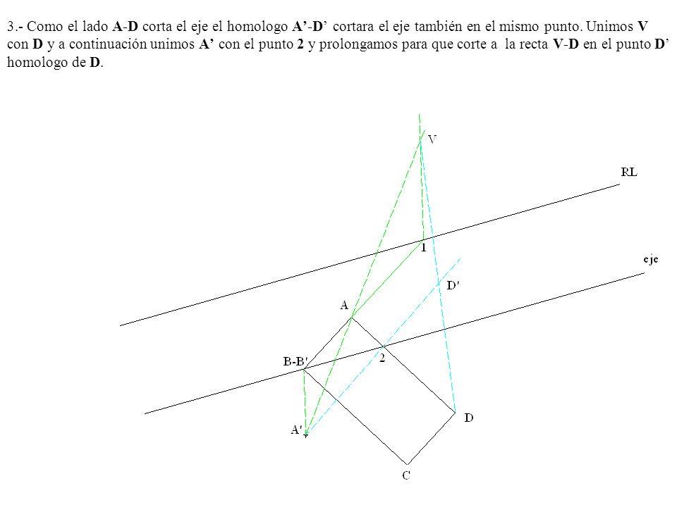 3.- Como el lado A-D corta el eje el homologo A-D cortara el eje también en el mismo punto. Unimos V con D y a continuación unimos A con el punto 2 y
