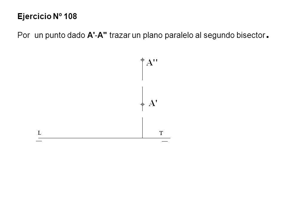 Ejercicio Nº 108 Por un punto dado A'-A'' trazar un plano paralelo al segundo bisector.