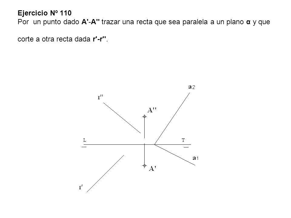 Ejercicio Nº 110 Por un punto dado A'-A'' trazar una recta que sea paralela a un plano α y que corte a otra recta dada r'-r''.