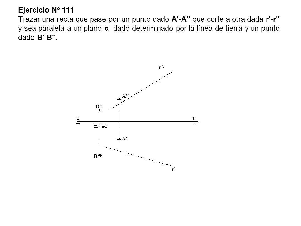 Ejercicio Nº 111 Trazar una recta que pase por un punto dado A'-A'' que corte a otra dada r'-r'' y sea paralela a un plano α dado determinado por la l