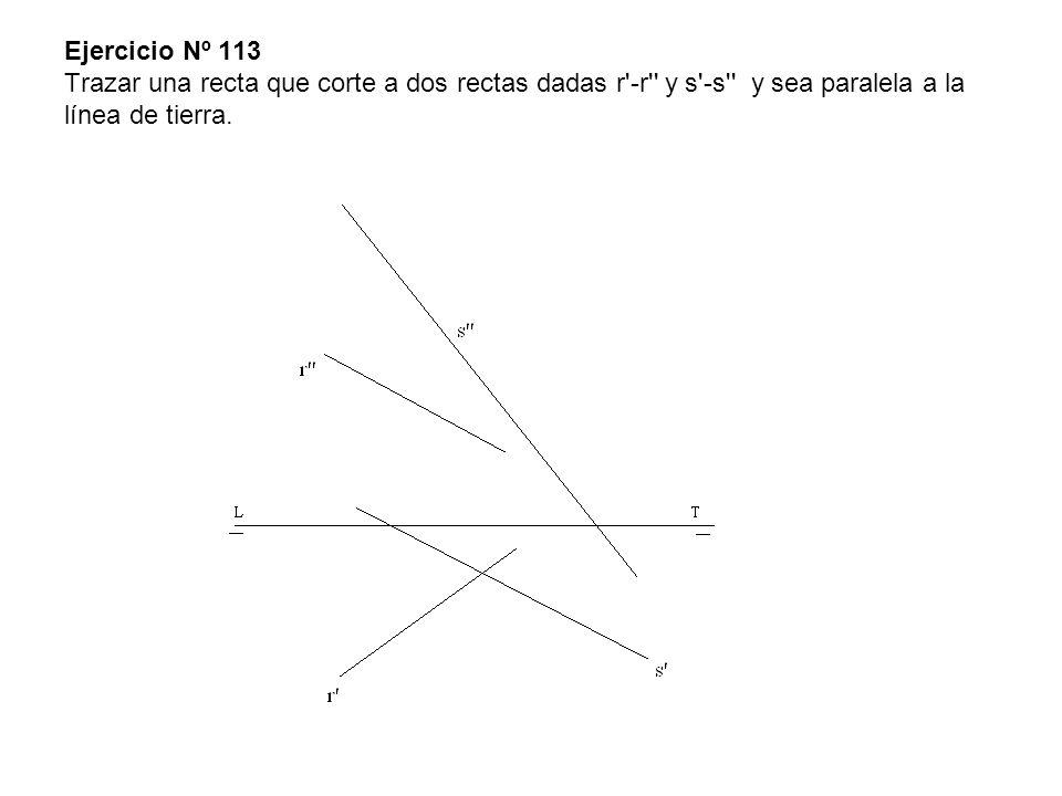 Ejercicio Nº 113 Trazar una recta que corte a dos rectas dadas r'-r'' y s'-s'' y sea paralela a la línea de tierra.