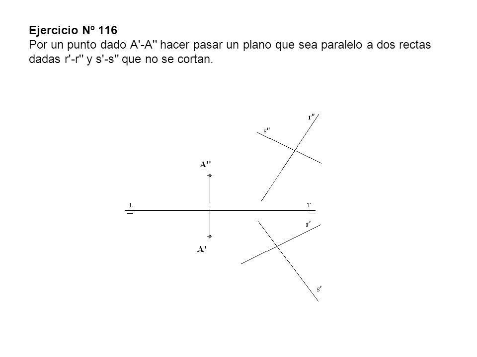 Ejercicio Nº 116 Por un punto dado A'-A'' hacer pasar un plano que sea paralelo a dos rectas dadas r'-r'' y s'-s'' que no se cortan.