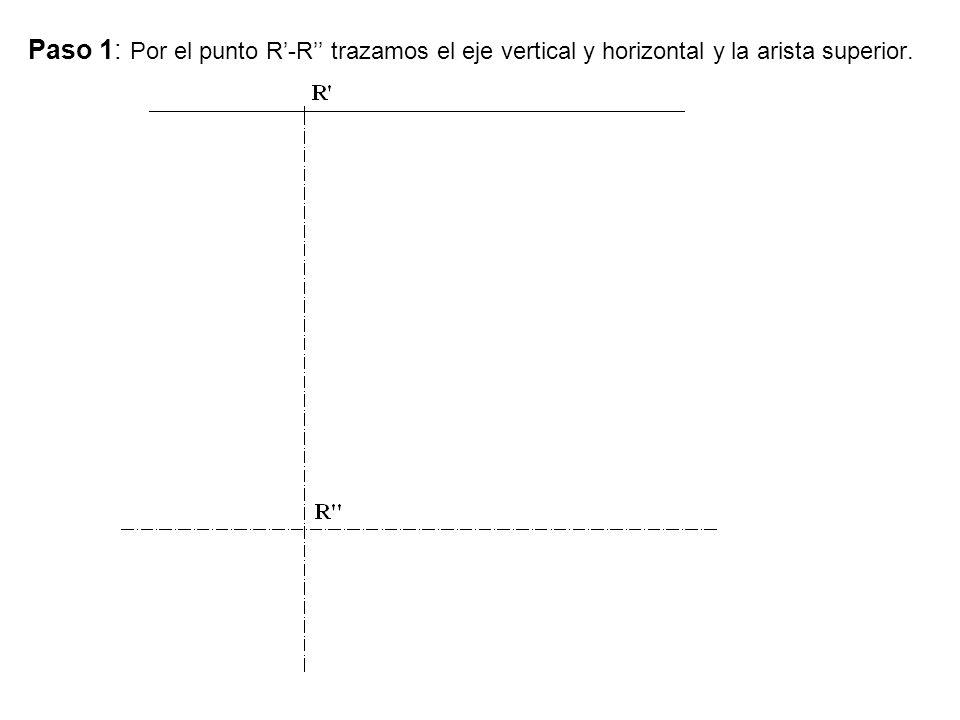 Paso 1: Por el punto R-R trazamos el eje vertical y horizontal y la arista superior.