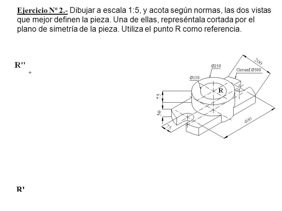 Ejercicio Nº 2.- Dibujar a escala 1:5, y acota según normas, las dos vistas que mejor definen la pieza. Una de ellas, represéntala cortada por el plan