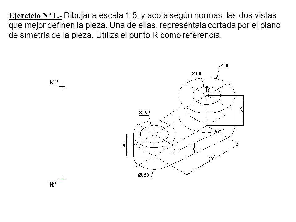 Ejercicio Nº 1.- Dibujar a escala 1:5, y acota según normas, las dos vistas que mejor definen la pieza. Una de ellas, represéntala cortada por el plan