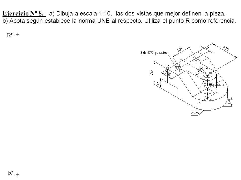 Ejercicio Nº 8.- a) Dibuja a escala 1:10, las dos vistas que mejor definen la pieza. b) Acota según establece la norma UNE al respecto. Utiliza el pun