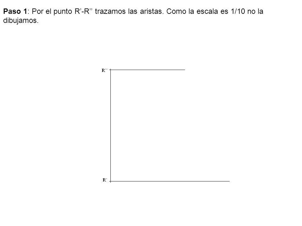 Paso 1: Por el punto R-R trazamos las aristas. Como la escala es 1/10 no la dibujamos.