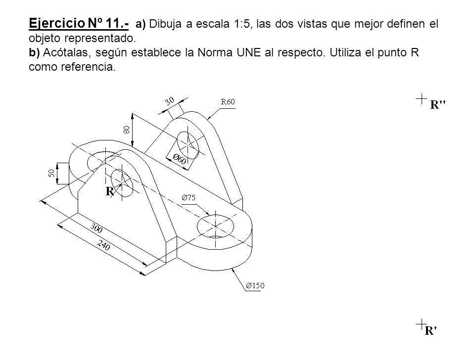 Ejercicio Nº 11.- a) Dibuja a escala 1:5, las dos vistas que mejor definen el objeto representado. b) Acótalas, según establece la Norma UNE al respec