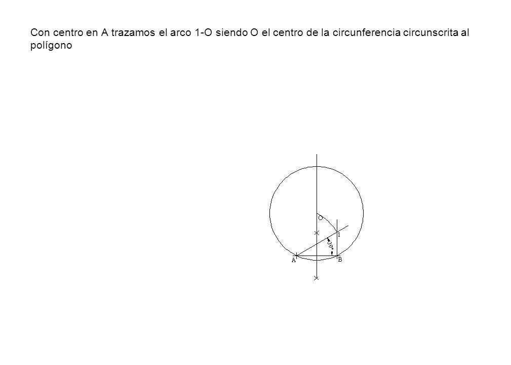 Con centro en A trazamos el arco 1-O siendo O el centro de la circunferencia circunscrita al polígono
