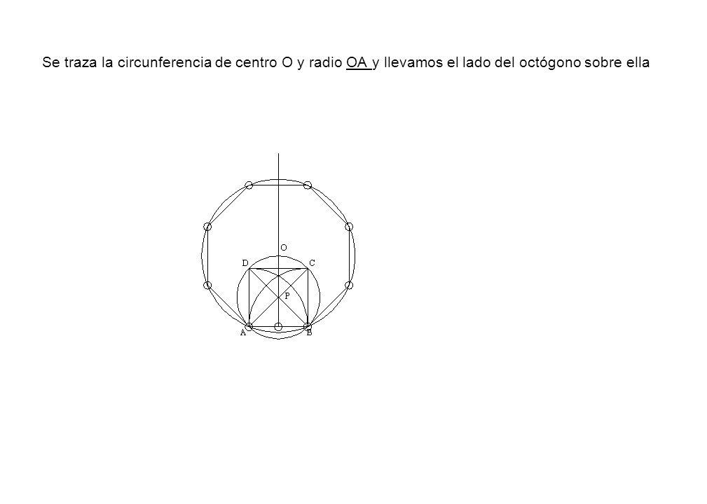 Se traza la circunferencia de centro O y radio OA y llevamos el lado del octógono sobre ella
