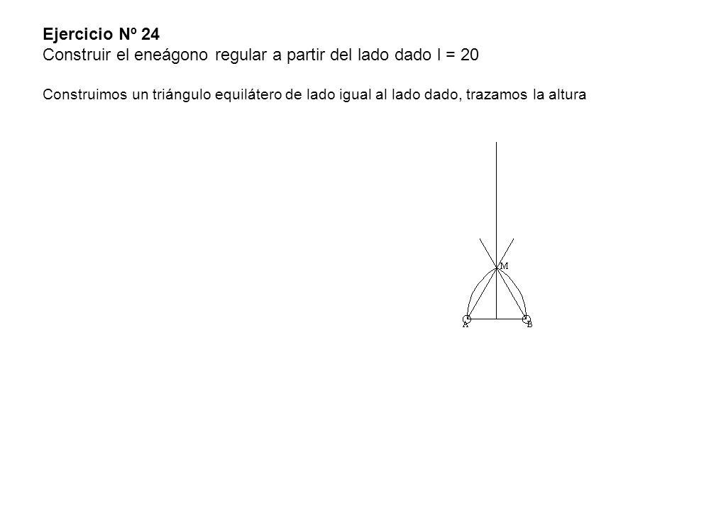 Ejercicio Nº 24 Construir el eneágono regular a partir del lado dado l = 20 Construimos un triángulo equilátero de lado igual al lado dado, trazamos l