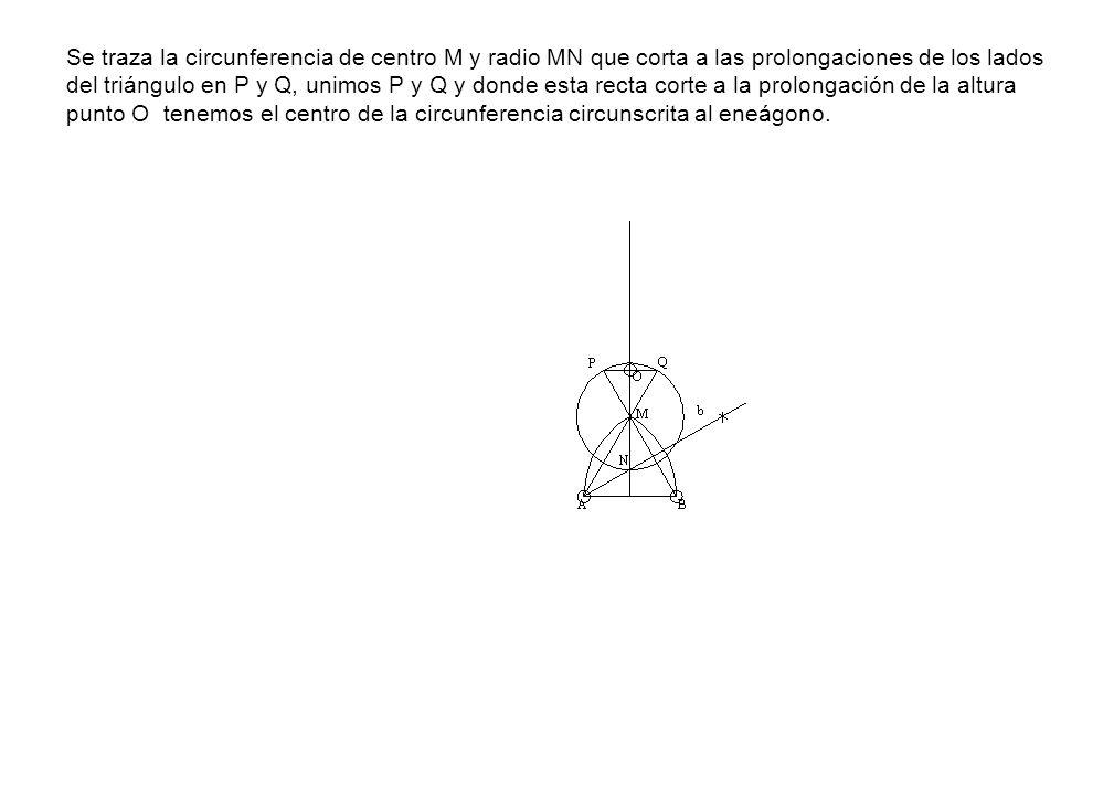 Se traza la circunferencia de centro M y radio MN que corta a las prolongaciones de los lados del triángulo en P y Q, unimos P y Q y donde esta recta