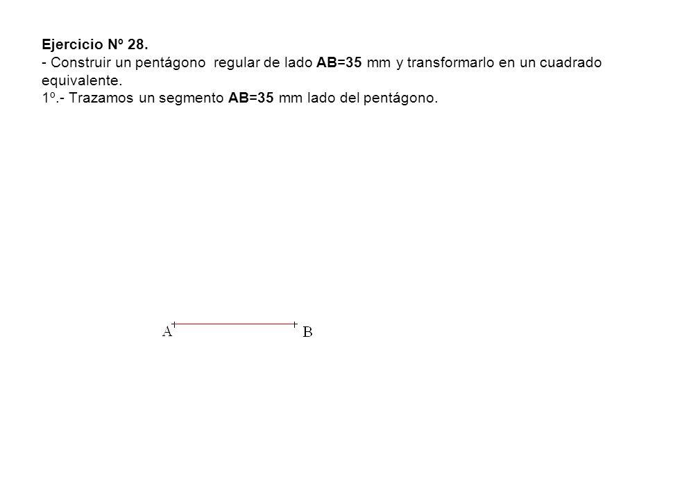 Ejercicio Nº 28. - Construir un pentágono regular de lado AB=35 mm y transformarlo en un cuadrado equivalente. 1º.- Trazamos un segmento AB=35 mm lado