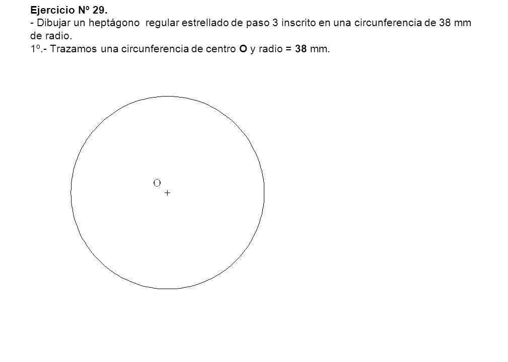 Ejercicio Nº 29. - Dibujar un heptágono regular estrellado de paso 3 inscrito en una circunferencia de 38 mm de radio. 1º.- Trazamos una circunferenci