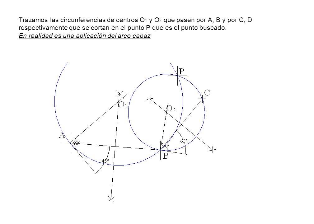 Trazamos las circunferencias de centros O 1 y O 2 que pasen por A, B y por C, D respectivamente que se cortan en el punto P que es el punto buscado. E
