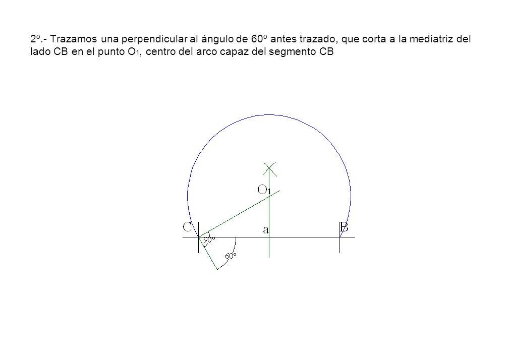 2º.- Trazamos una perpendicular al ángulo de 60º antes trazado, que corta a la mediatriz del lado CB en el punto O 1, centro del arco capaz del segmen