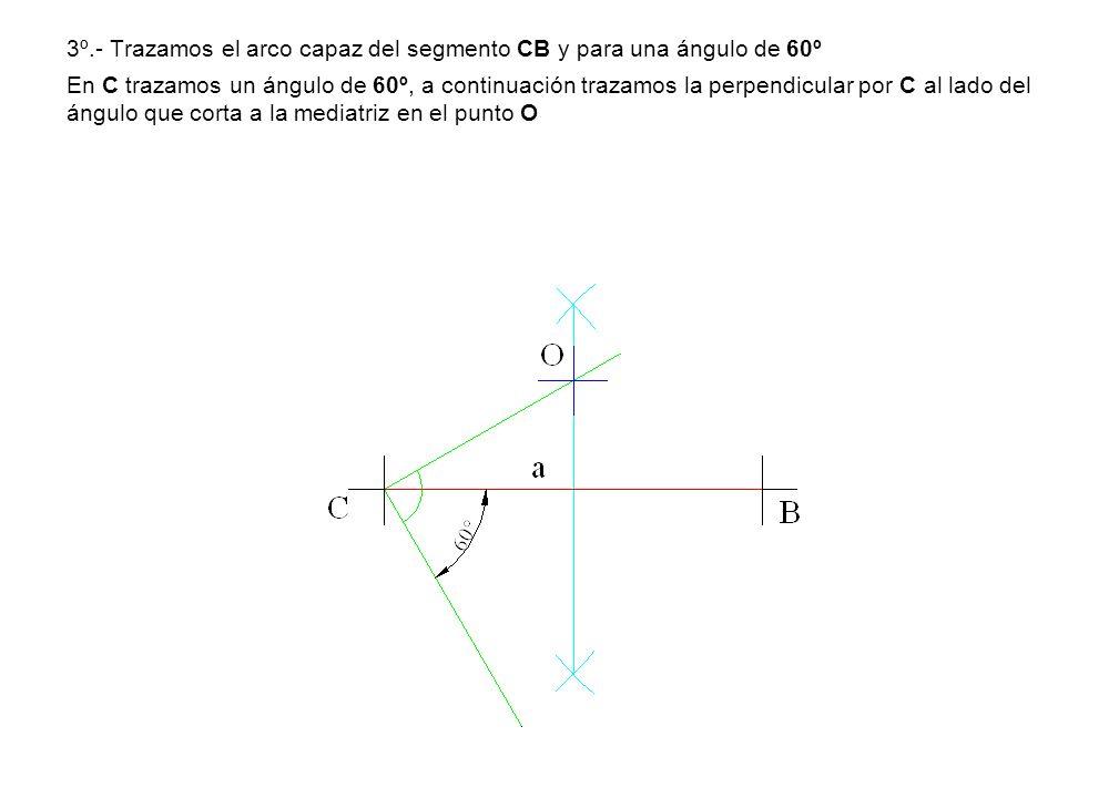 3º.- Trazamos el arco capaz del segmento CB y para una ángulo de 60º En C trazamos un ángulo de 60º, a continuación trazamos la perpendicular por C al
