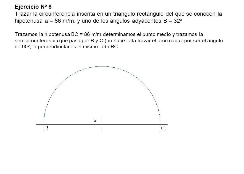Ejercicio Nº 6 Trazar la circunferencia inscrita en un triángulo rectángulo del que se conocen la hipotenusa a = 86 m/m. y uno de los ángulos adyacent
