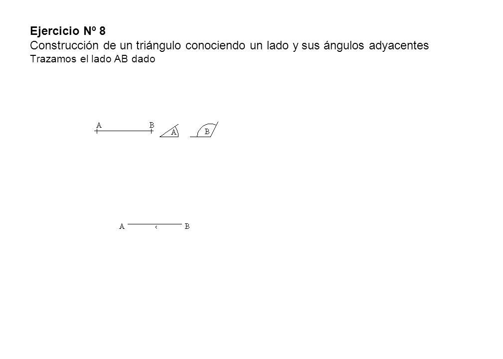 Ejercicio Nº 8 Construcción de un triángulo conociendo un lado y sus ángulos adyacentes Trazamos el lado AB dado