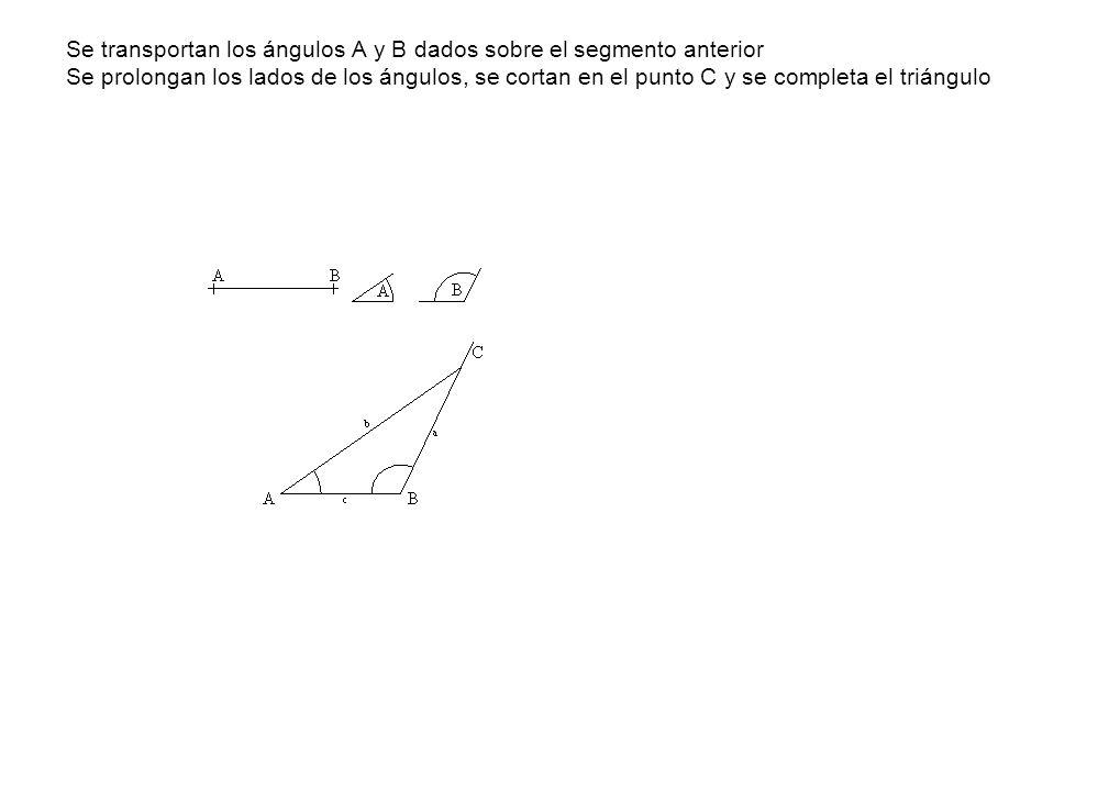 Se transportan los ángulos A y B dados sobre el segmento anterior Se prolongan los lados de los ángulos, se cortan en el punto C y se completa el triá