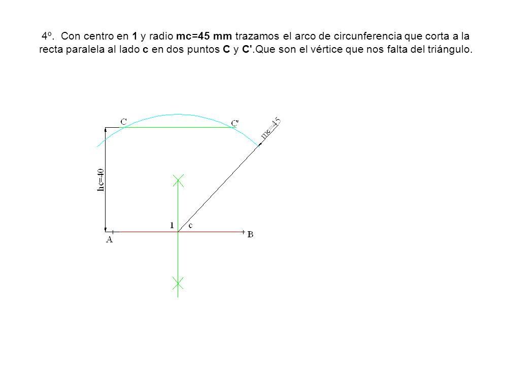 4º. Con centro en 1 y radio mc=45 mm trazamos el arco de circunferencia que corta a la recta paralela al lado c en dos puntos C y C'.Que son el vértic