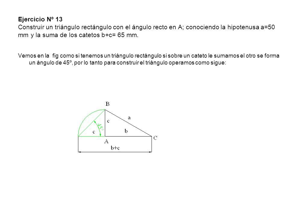 Ejercicio Nº 13 Construir un triángulo rectángulo con el ángulo recto en A; conociendo la hipotenusa a=50 mm y la suma de los catetos b+c= 65 mm. Vemo