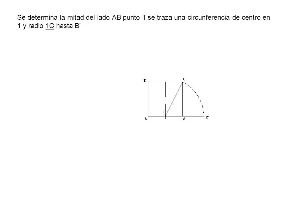 Se determina la mitad del lado AB punto 1 se traza una circunferencia de centro en 1 y radio 1C hasta B'