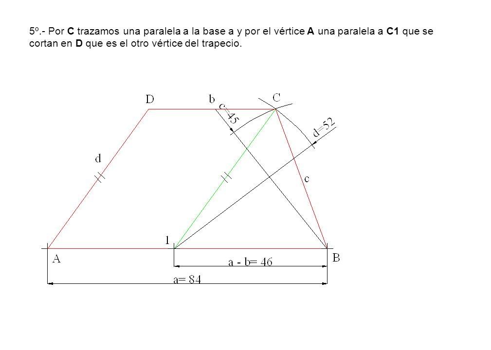 5º.- Por C trazamos una paralela a la base a y por el vértice A una paralela a C1 que se cortan en D que es el otro vértice del trapecio.
