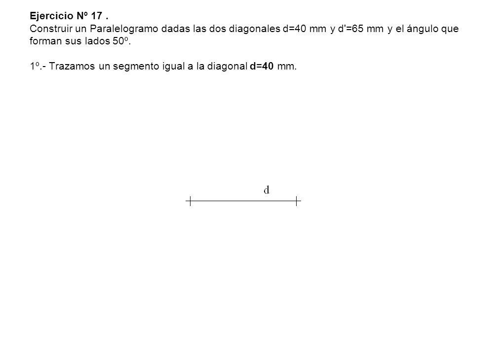 Ejercicio Nº 17. Construir un Paralelogramo dadas las dos diagonales d=40 mm y d'=65 mm y el ángulo que forman sus lados 50º. 1º.- Trazamos un segment