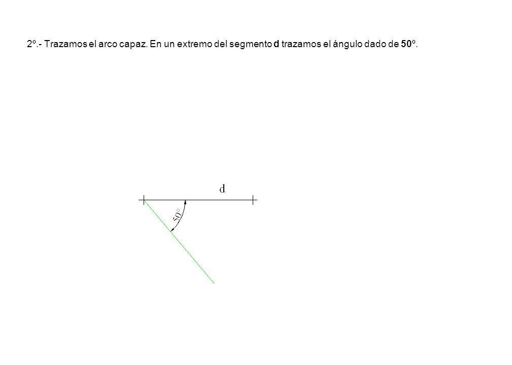 2º.- Trazamos el arco capaz. En un extremo del segmento d trazamos el ángulo dado de 50º.