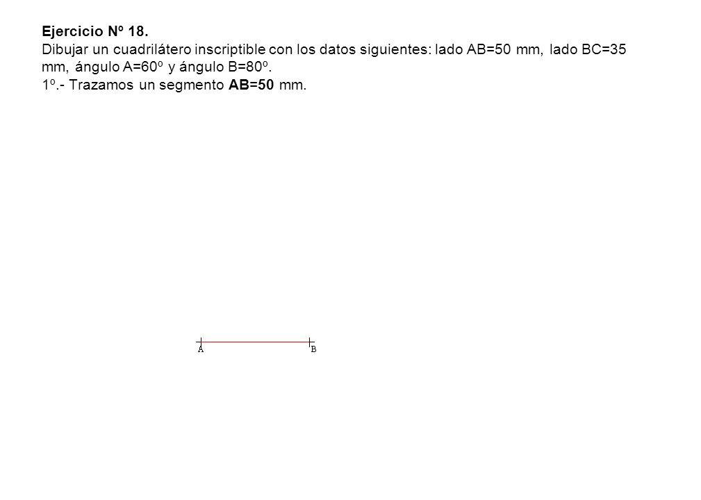 Ejercicio Nº 18. Dibujar un cuadrilátero inscriptible con los datos siguientes: lado AB=50 mm, lado BC=35 mm, ángulo A=60º y ángulo B=80º. 1º.- Trazam