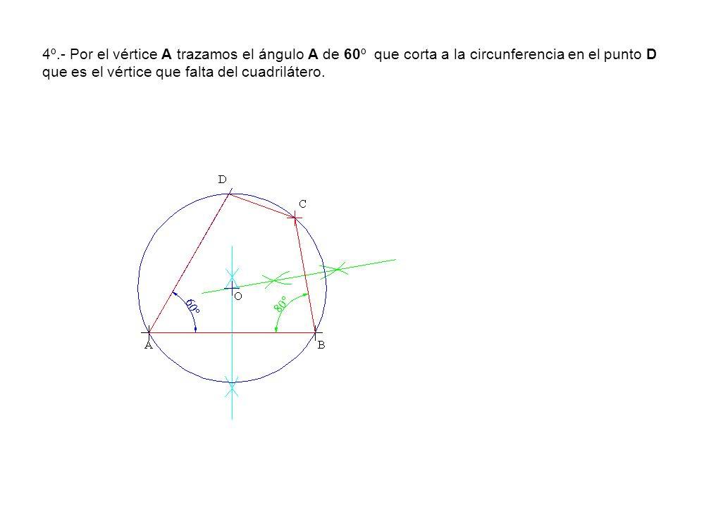 4º.- Por el vértice A trazamos el ángulo A de 60º que corta a la circunferencia en el punto D que es el vértice que falta del cuadrilátero.