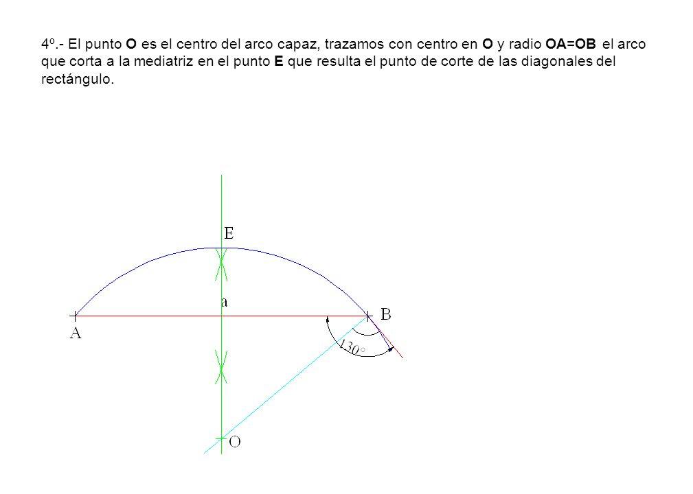 4º.- El punto O es el centro del arco capaz, trazamos con centro en O y radio OA=OB el arco que corta a la mediatriz en el punto E que resulta el punt