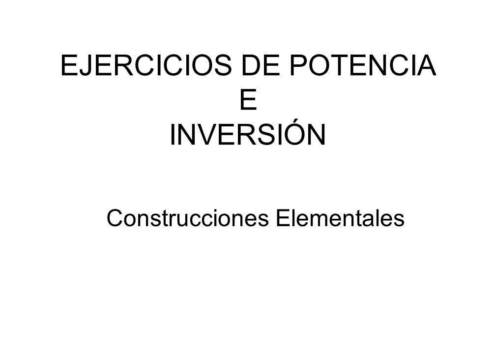 EJERCICIOS DE POTENCIA E INVERSIÓN Construcciones Elementales