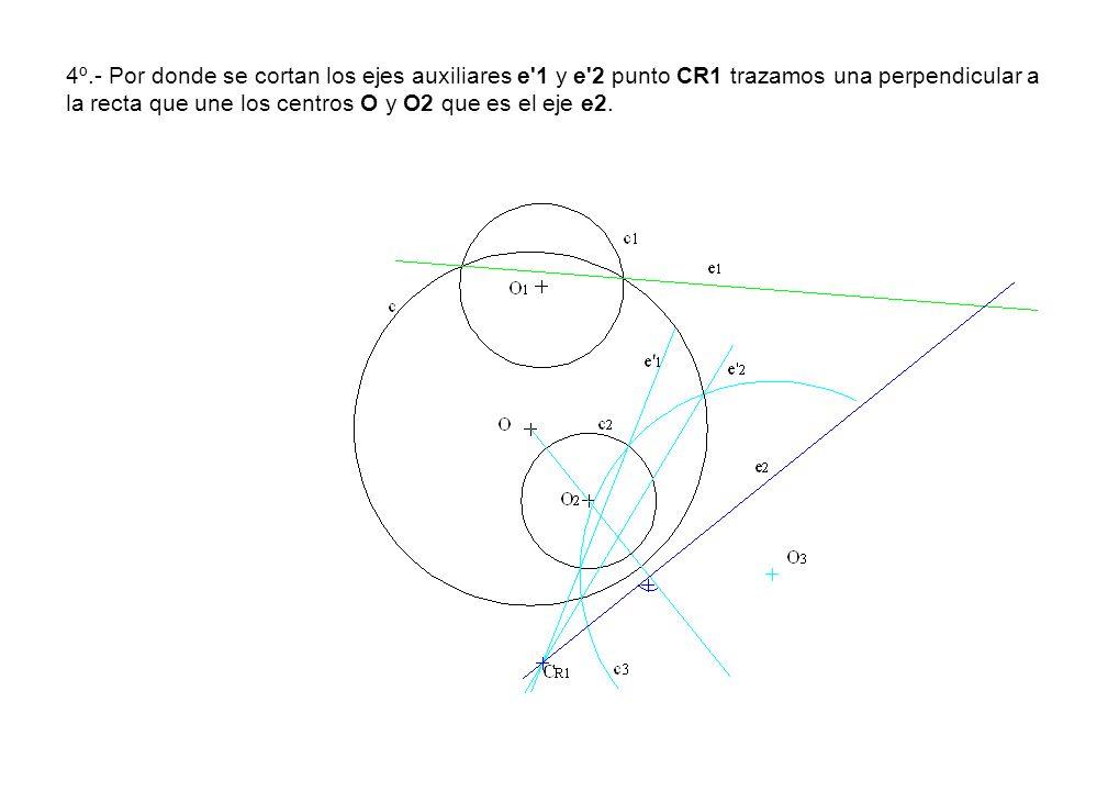 4º.- Por donde se cortan los ejes auxiliares e'1 y e'2 punto CR1 trazamos una perpendicular a la recta que une los centros O y O2 que es el eje e2.