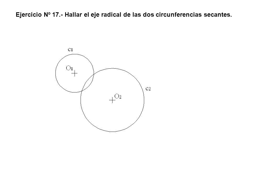 Ejercicio Nº 17.- Hallar el eje radical de las dos circunferencias secantes.
